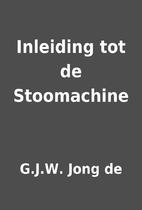 Inleiding tot de Stoomachine by G.J.W. Jong…