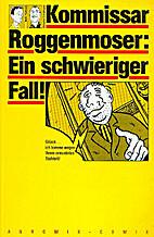 Kommissar Roggenmoser: Ein schwieriger Fall…
