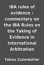 IBA rules of evidence : commentary on the…