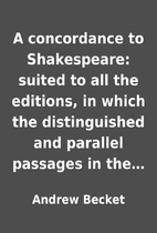 A concordance to Shakespeare: suited to all…