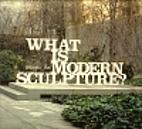 What is modern sculpture? by Robert John…