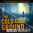 The Cold, Cold Ground by Adrian McKinty