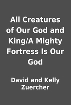 All Creatures of Our God and King/A Mighty…