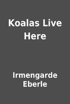 Koalas Live Here by Irmengarde Eberle