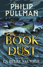 La Belle Sauvage: The Book of Dust Volume…