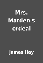 Mrs. Marden's ordeal by James Hay