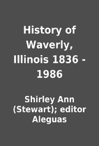 History of Waverly, Illinois 1836 - 1986 by…