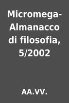 Micromega-Almanacco di filosofia, 5/2002 by…