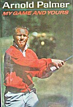 My Game and Yours by Arnold Palmer