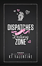 Dispatches from the Dating Zone by K T…