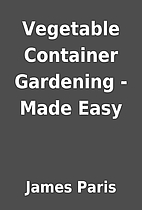 Vegetable Container Gardening - Made Easy by…