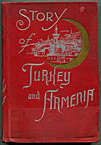 STORY OF TURKEY AND ARMENIA; With a full and…