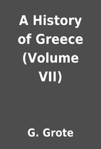 A History of Greece (Volume VII) by G. Grote
