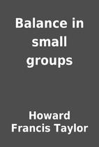 Balance in small groups by Howard Francis…