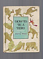 How to be a hero by Harvey Weiss