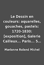 Le Dessin en couleurs: aquarelles, gouaches,…