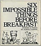 Six Impossible Things Before Breakfast by…