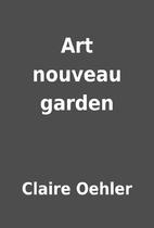 Art nouveau garden by Claire Oehler