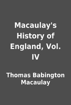 Macaulay's History of England, Vol. IV by…