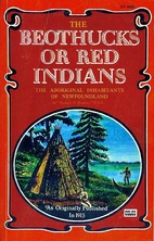 The Beothucks Or Red Indians: the Aboriginal…
