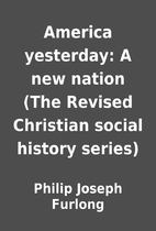 America yesterday: A new nation (The Revised…
