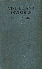 Visible and Invisible by E. F. Benson