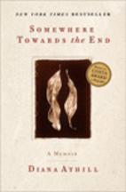 Somewhere Towards the End: A Memoir by Diana…