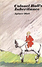 Colonel Bull's Inheritance by Aylmer Hall