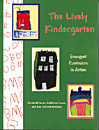 The Lively Kindergarten: Emergent Curriculum…