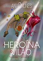 A Heroína e o Vilão by Ana C. Nunes