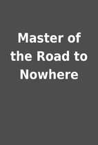 Master of the Road to Nowhere