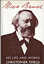 Max Bruch: His Life and Works by Christopher…