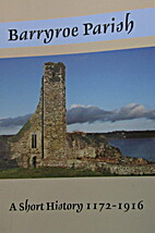 Barryroe Parish; A Short History 1172-1916…