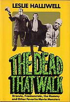 The Dead That Walk: Dracula, Frankenstein,…