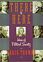 There to Here: Ideas of Political Society,…