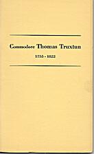 Commodore Thomas Truxtun, 1755-1822; a…