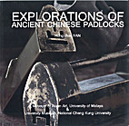 EXPLORATIONS OF ANCIENT CHINESE PADLOCKS by…