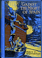'Gainst the Might of Spain: a story of the…