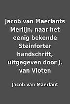 Jacob van Maerlants Merlijn, naar het eenig…