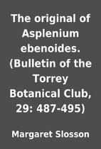 The original of Asplenium ebenoides.…