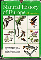 The Natural History of Europe: A Fully Illustrated Guide to the Trees, Flowers and Fungi, Mammals, Birds, Fish, Reptiles and Insects of Europe from Britain to Russia, Scandinavia to the Mediterranean, Harry Garms