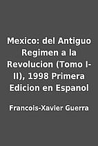 Mexico: del Antiguo Regimen a la Revolucion…