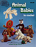 Animal Babies to Crochet by Sue Penrod