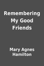 Remembering My Good Friends by Mary Agnes…