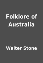 Folklore of Australia by Walter Stone