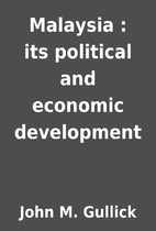 Malaysia : its political and economic…