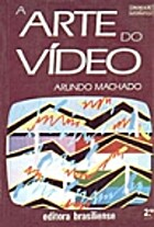 A Arte do Vídeo by Arlindo Machado