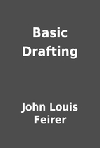 Basic Drafting by John Louis Feirer
