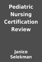 Pediatric Nursing Certification Review by…
