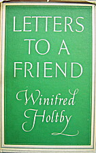 Letters to a Friend by Winifred Holtby